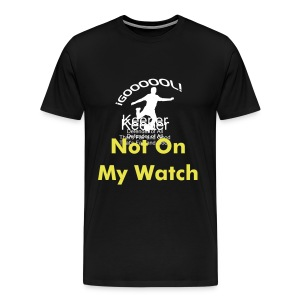 Not On My Watch Soccer Goalie Shirt - Men's Premium T-Shirt