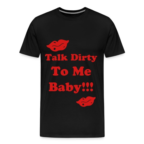 Talkin Dirty Men Tee - Men's Premium T-Shirt