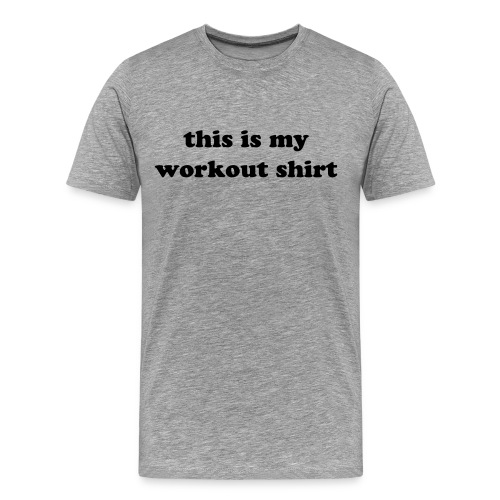this is my...workout shirt male - Men's Premium T-Shirt