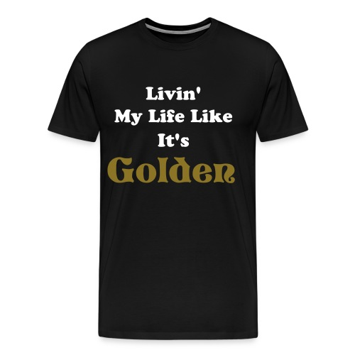 Livin' My Life Like It's Golden - Men's Premium T-Shirt