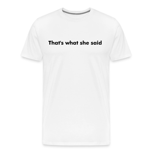 That's what she said Men's Natural T-shirt - Men's Premium T-Shirt