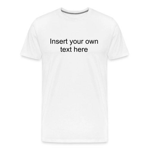 Insert Your Own Text Here - Men's Premium T-Shirt