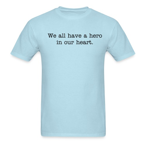 We All Have a Hero T-shirt (black text) - Men's T-Shirt