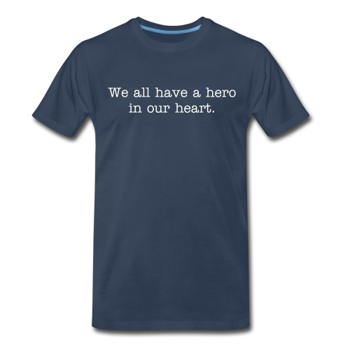 We All Have a Hero T-shirt (white text) - Men's Premium T-Shirt