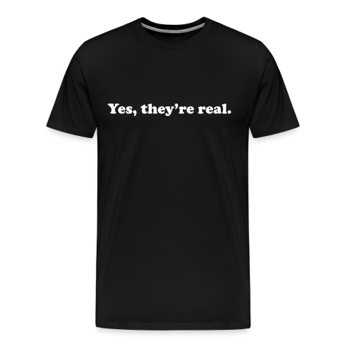 they are real - Men's Premium T-Shirt