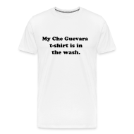 T-Shirts ~ Men's Premium T-Shirt ~ My Che Guevara t-shirt is in the wash