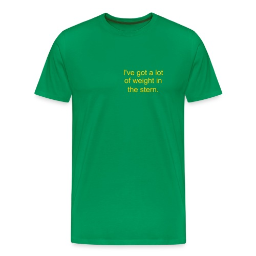 I've got a lot of weight in the stern - Men's Premium T-Shirt