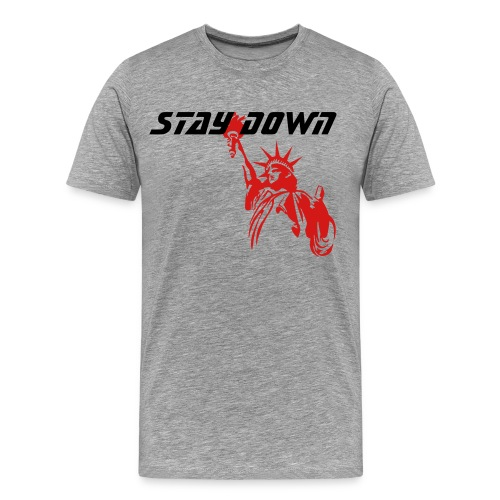 Stay Down: Statue Of Liberty - Men's Premium T-Shirt