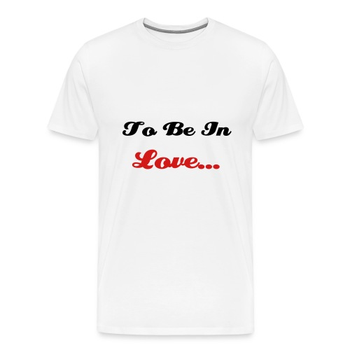 To Be In Love White Men Tee - Men's Premium T-Shirt