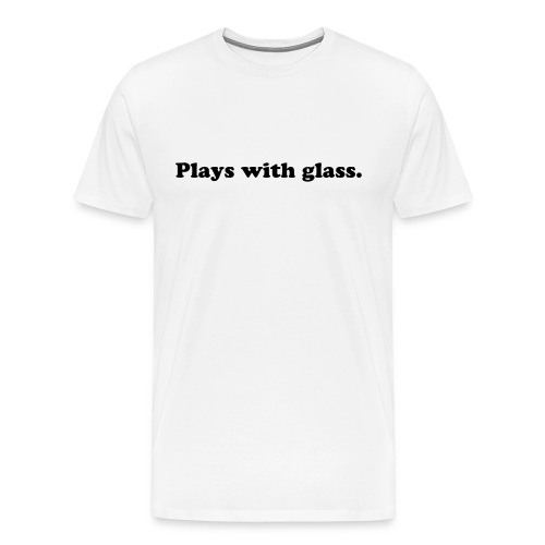 MENS PLAYS WITH GLASS T-SHIRT (WHITE) - Men's Premium T-Shirt