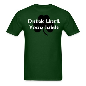 Guys St. Pattys - Drink Until Your Irish - Men's T-Shirt
