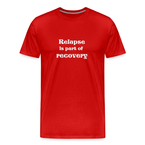 Relapse is part of recovery - Men's Premium T-Shirt