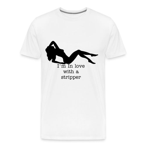 Im in love with a stripper - Men's Premium T-Shirt
