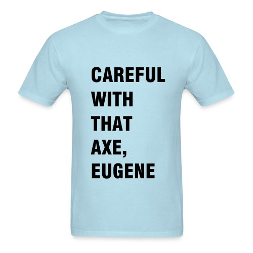 Careful With That Axe tee - Men's T-Shirt
