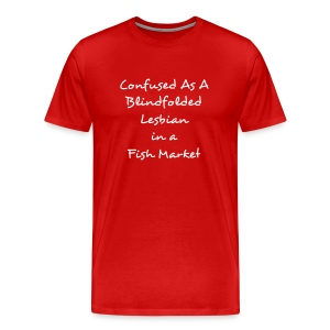 Confused as a Blindfolded Lesbian in a Fish Market - Men's Premium T-Shirt