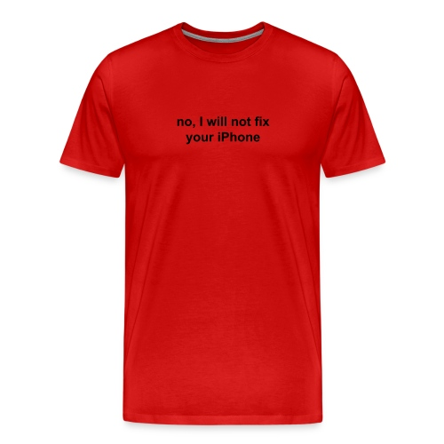 no, I will not fix your iPhone (black) - Men's Premium T-Shirt