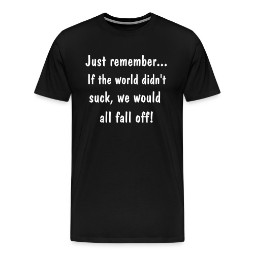 this world sucks - Men's Premium T-Shirt
