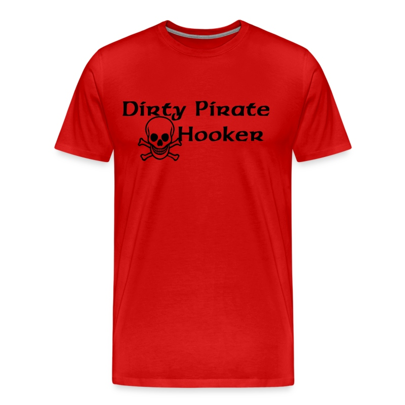 Dirty Pirate Hooker [PIRATE] - Men's Premium T-Shirt