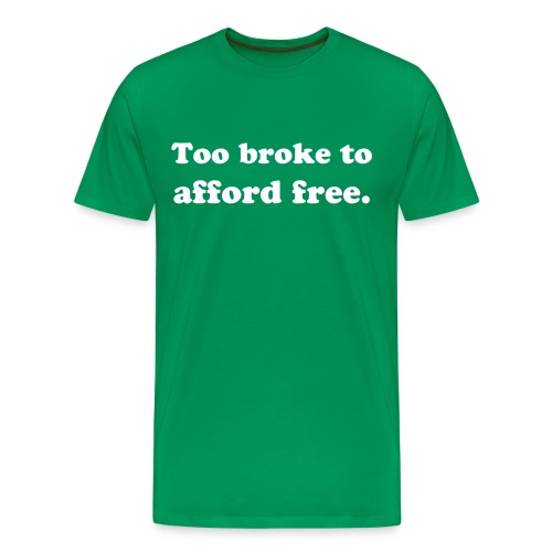 Too broke green - Men's Premium T-Shirt