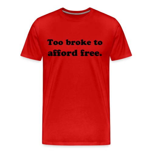 Too broke red - Men's Premium T-Shirt
