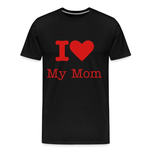 I Love My Mom Black Tee - Men's Premium T-Shirt