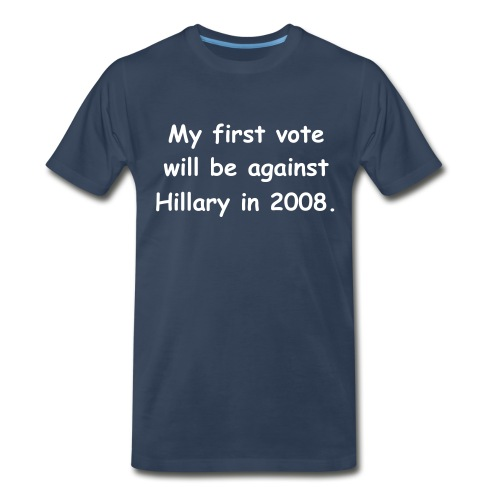 My fist vote will be against Hillary in 2008. I'm doing you a favor! - Men's Premium T-Shirt