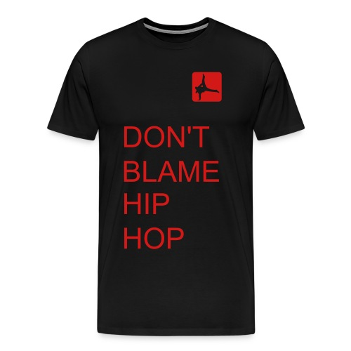 Men's Premium T-Shirt - It seems like every time something goes wrong in the society hip hop is blamed.  Purchase and wear this shirt to show your love for hip hop