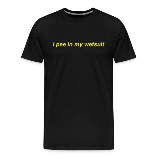 i pee in my wetsuit - Men's Premium T-Shirt