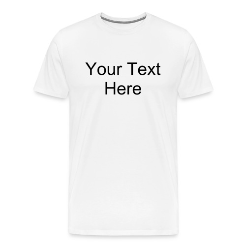 Men T-Shirt +Text - Men's Premium T-Shirt