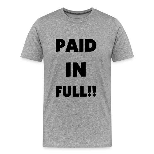 F.U. Paid In Full Tee - Men's Premium T-Shirt
