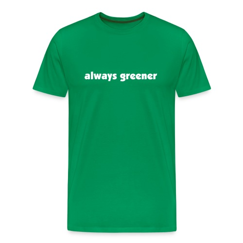 Green  Always Greener Tee - Men's Premium T-Shirt
