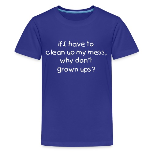 Clean up your mess! - Kids' Premium T-Shirt