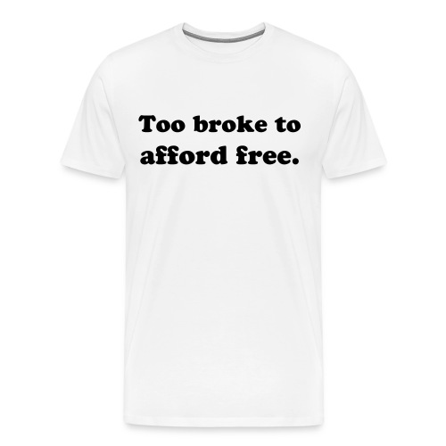 Too broke white - Men's Premium T-Shirt