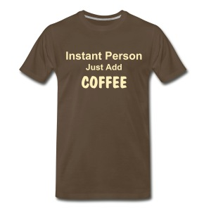 Instant Person Just Add COFFEE - Men's Premium T-Shirt