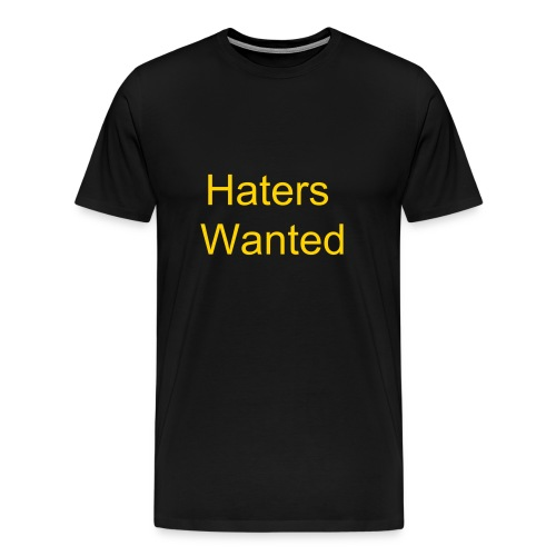 Haters Wanted T-Shirt - Men's Premium T-Shirt