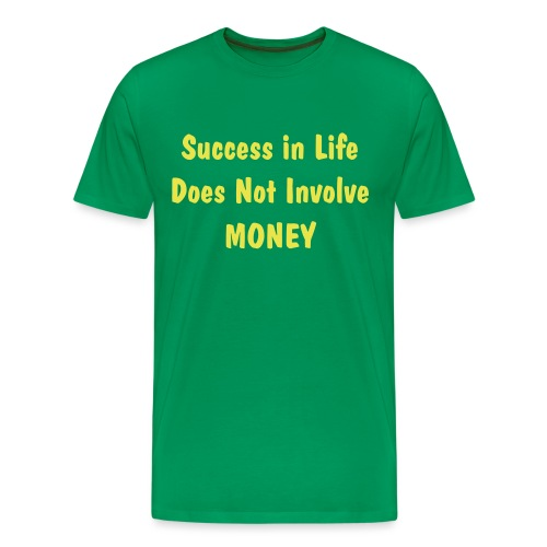 Success in Life Does Not Involve MONEY - Men's Premium T-Shirt