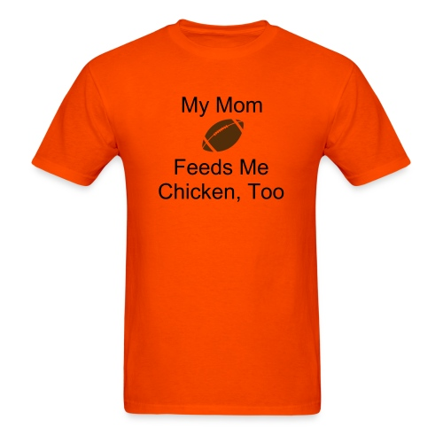 My Mom Feeds Me Chicken Too - Men's T-Shirt