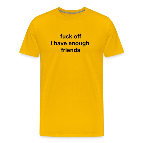 I have enough friends - Men's Premium T-Shirt