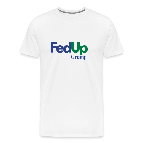 Fed Up Tee - Men's Premium T-Shirt