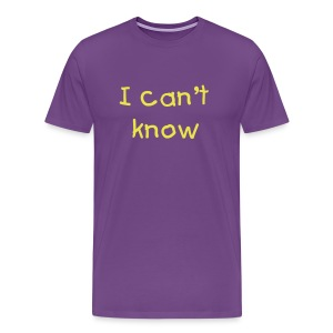 I can't know - Men's Premium T-Shirt