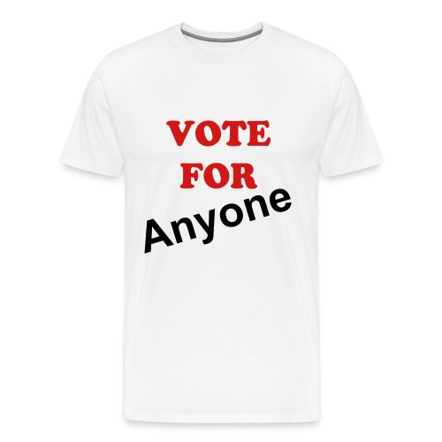 Vote for anyone. - Men's Premium T-Shirt