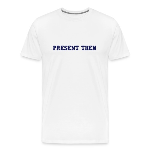Present Them - Men's Premium T-Shirt