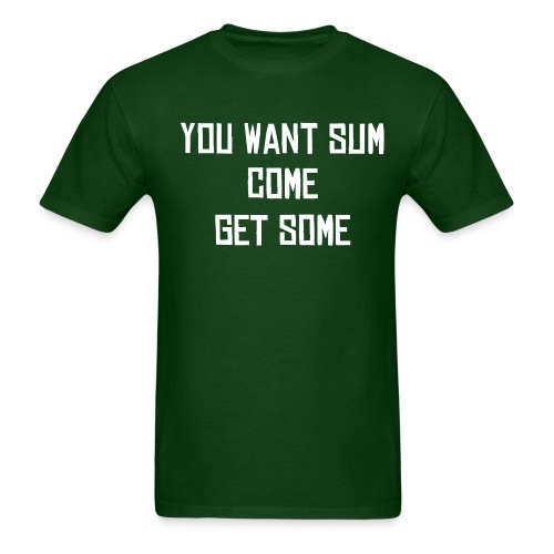 you want some - Men's T-Shirt
