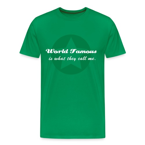 World Famous is what they call me - Men's Premium T-Shirt