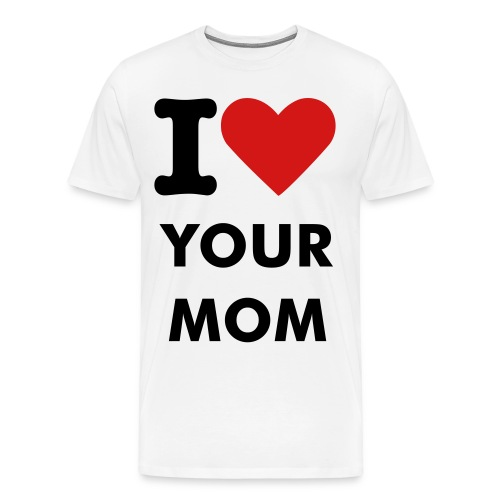 I HEART YOUR MOM - Men's Premium T-Shirt