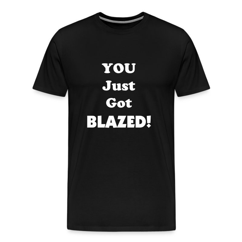 You Just Got Blazed T-Shirt - Men's Premium T-Shirt