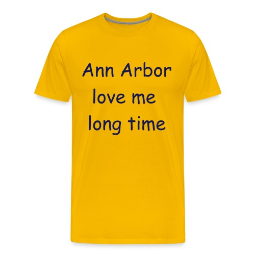Ann Arbor love me long time -- Yellow - Men's Premium T-Shirt