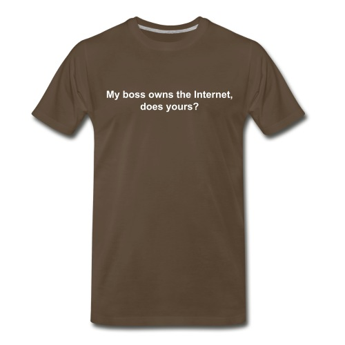My boss owns the Internet, does yours? - Men's Premium T-Shirt