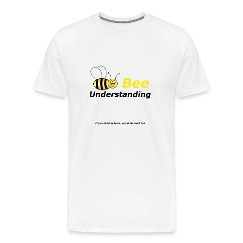 Bee Understanding - Men's Premium T-Shirt