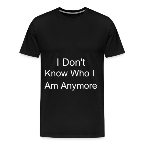 I Don't know who I am Anymore - Men's Premium T-Shirt